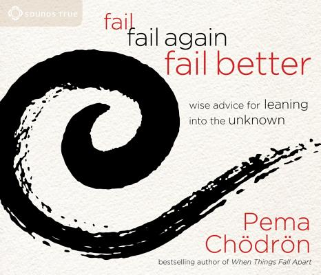 Fail, Fail Again, Fail Better: Wise Advice for Leaning into the Unknown Cover Image