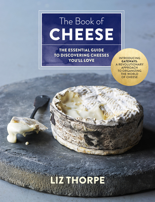 The Book of Cheese: The Essential Guide to Discovering Cheeses You'll Love Cover Image