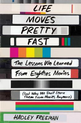 Life Moves Pretty Fast: The Lessons We Learned from Eighties Movies (and Why We Don't Learn Them from Movies Anymore) Cover Image