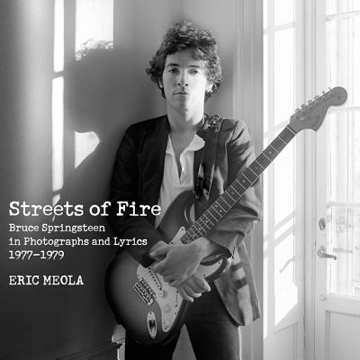 Streets of Fire: Bruce Springsteen in Photographs and Lyrics 1977-1979 Cover Image