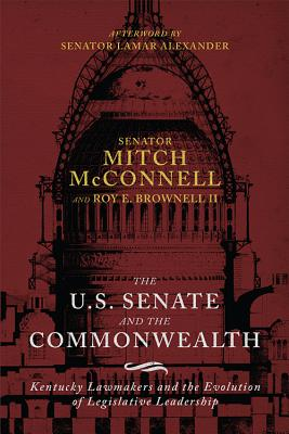 The Us Senate and the Commonwealth: Kentucky Lawmakers and the Evolution of Legislative Leadership Cover Image