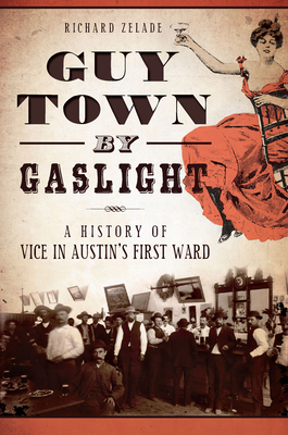 Guy Town by Gaslight: A History of Vice in Austin's First Ward (True Crime) Cover Image