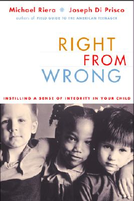 Right From Wrong: Instilling A Sense Of Integrity In Our Children Cover Image