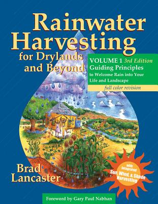 Rainwater Harvesting for Drylands and Beyond, Volume 1, 3rd Edition: Guiding Principles to Welcome Rain Into Your Life and Landscape Cover Image