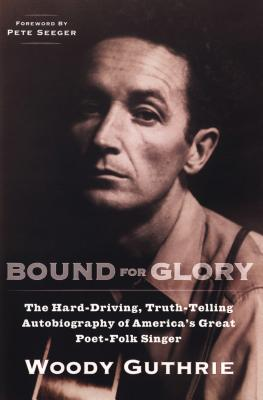 Bound for Glory: The Hard-Driving, Truth-Telling, Autobiography of America's Great Poet-Folk Singer Cover Image