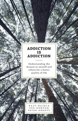 Addiction is Addiction: Understanding the disease in oneself and others for a better quality of life Cover Image