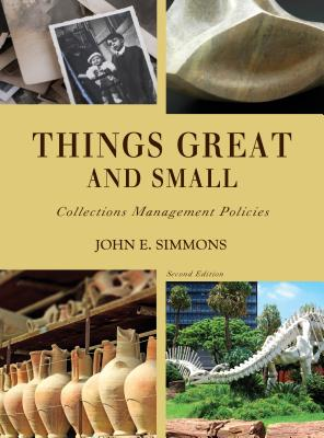 Things Great and Small: Collections Management Policies, Second Edition (American Alliance of Museums) Cover Image