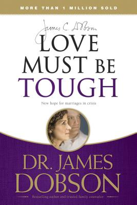 Love Must Be Tough: New Hope for Marriages in Crisis Cover Image