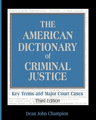 The American Dictionary of Criminal Justice: Key Terms and Major Court Cases Cover Image