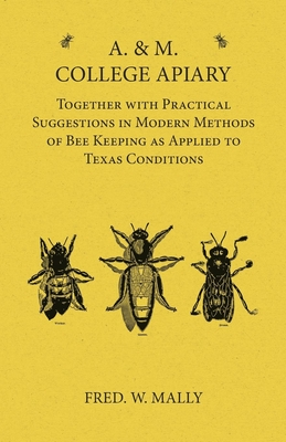 A. & M. College Apiary - Together with Practical Suggestions in Modern Methods of Bee Keeping as Applied to Texas Conditions Cover Image