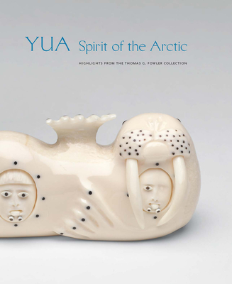 Yua: Spirit of the Arctic: Highlights from the Thomas G. Fowler Collection Cover Image