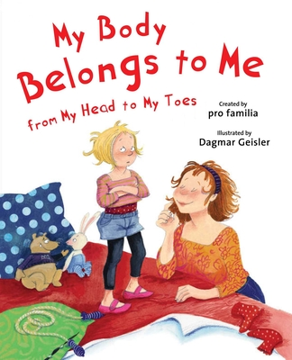 My Body Belongs to Me from My Head to My Toes (The Safe Child, Happy Parent Series) Cover Image