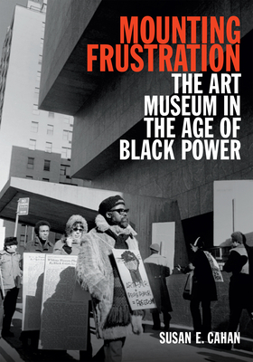 Mounting Frustration: The Art Museum in the Age of Black Power (Art History Publication Initiative) Cover Image