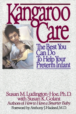 Kangaroo Care: The Best You Can Do to Help Your Preterm Infant Cover Image