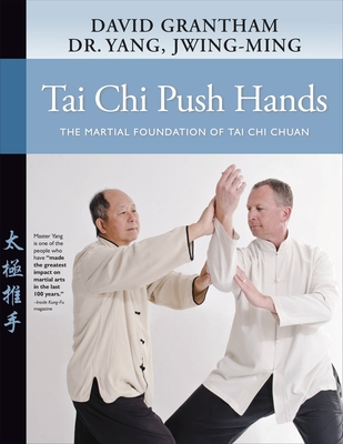 Tai Chi Push Hands: The Martial Foundation of Tai Chi Chuan Cover Image