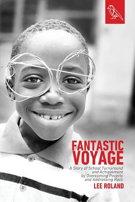 Fantastic Voyage: A Story of School Turnaround and Achievement By Overcoming Poverty and Addressing Race Cover Image