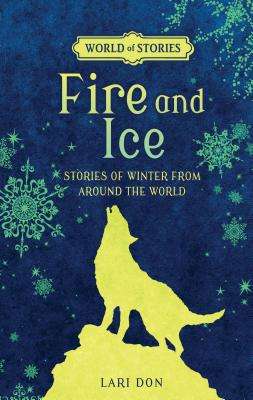 Fire and Ice: Stories of Winter from Around the World (World of Stories) Cover Image