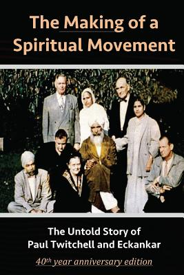 The Making of a Spiritual Movement: The Untold Story of Paul Twitchell and Eckankar Cover Image