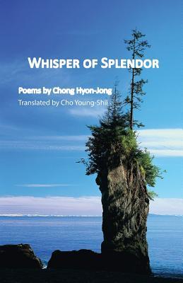 Whisper of Splendor: Poems by Chong Hyon-Jong Cover Image