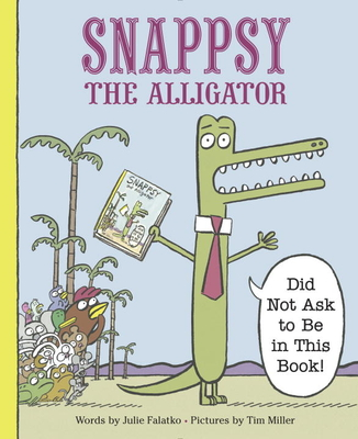 Snappsy the Alligator (Did Not Ask to Be in This Book) Cover Image
