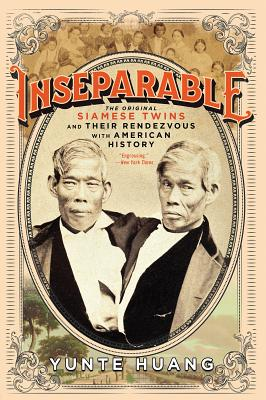 Inseparable: The Original Siamese Twins and Their Rendezvous with American History Cover Image