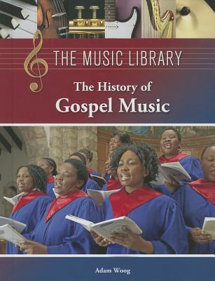 The History of Gospel Music (Music Library (Lucent)) Cover Image