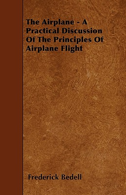 The Airplane - A Practical Discussion Of The Principles Of Airplane Flight Cover Image