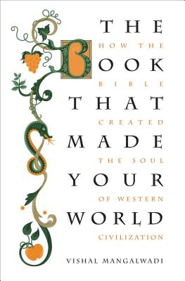 The Book That Made Your World: How the Bible Created the Soul of Western Civilization Cover Image