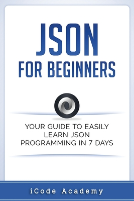 Json for Beginners: Your Guide to Easily Learn Json in 7 Days Cover Image