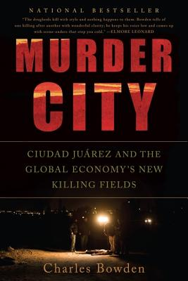 Murder City: Ciudad Juarez and the Global Economy's New Killing Fields Cover Image