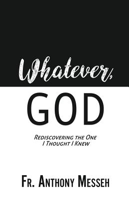 Whatever, God: Rediscovering the One I Thought I Knew Cover Image