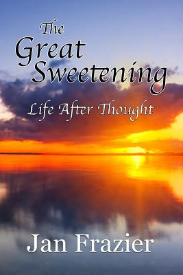 The Great Sweetening: Life After Thought Cover Image