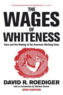The Wages of Whiteness: Race and the Making of the American Working Class (Haymarket Series) Cover Image