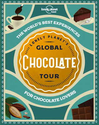 Lonely Planet's Global Chocolate Tour 1 (Global Tour) Cover Image