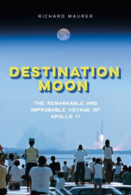 Destination Moon: The Remarkable and Improbable Voyage of Apollo 11 Cover Image