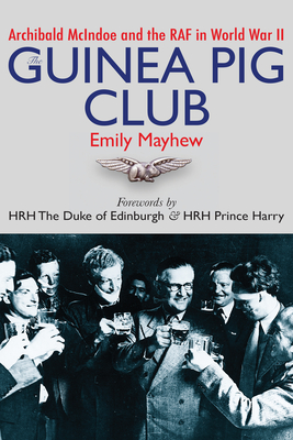 The Guinea Pig Club: Archibald McIndoe and the RAF in World War II Cover Image
