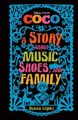 Coco: A Story About Music, Shoes, and Family by Diana Lopez