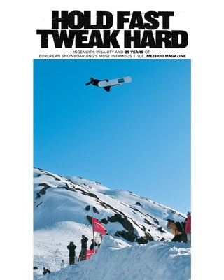 Hold Fast, Tweak Hard: Ingenuity, Insanity and 25 Years of European Snowboarding's Most Infamous Title, Method Magazine Cover Image