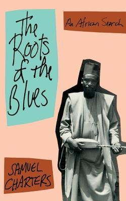 The Roots Of The Blues: An African Search Cover Image