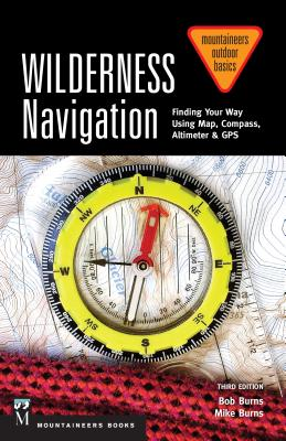 Wilderness Navigation: Finding Your Way Using Map, Compass, Altimeter & Gps, 3rd Edition Cover Image