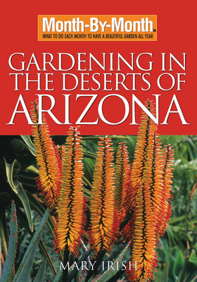 Month-By-Month Gardening in the Deserts of Arizona: What to Do Each Month to Have a Beautiful Garden All Year (Month By Month Gardening) Cover Image