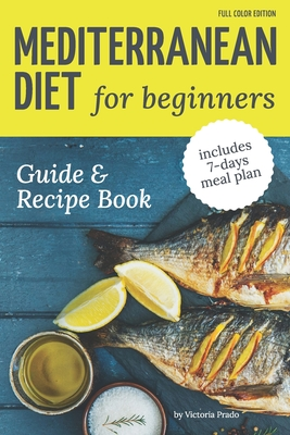 Mediterranean Diet Guide and Recipe Book for Beginners: Easy and Healthy Mediterranean Diet Recipes (includes 7-days meal plan) Cover Image