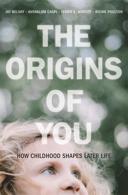 The Origins of You: How Childhood Shapes Later Life Cover Image