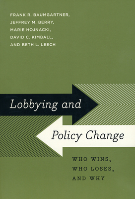 Lobbying and Policy Change: Who Wins, Who Loses, and Why Cover Image