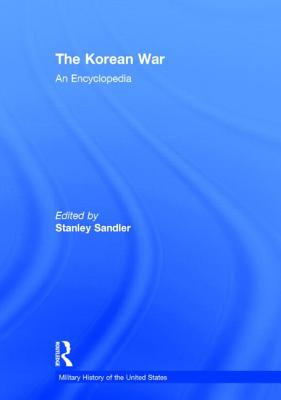 The Korean War: An Encyclopedia (Military History of the United States) Cover Image