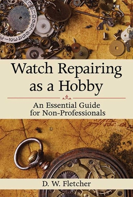 Watch Repairing as a Hobby: An Essential Guide for Non-Professionals Cover Image