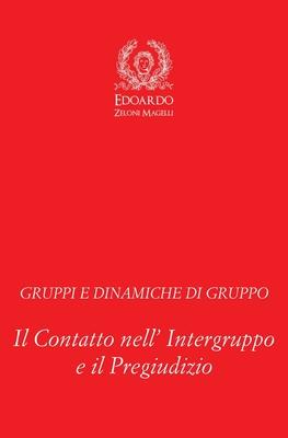 Gruppi e Dinamiche di Gruppo: Il Contatto nell' Intergruppo e il Pregiudizio Cover Image