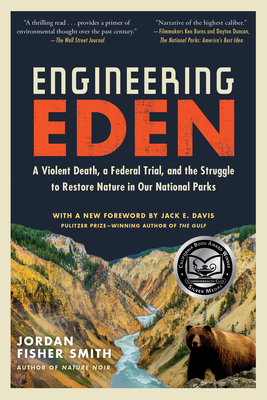 Engineering Eden: A Violent Death, a Federal Trial, and the Struggle to Restore Nature in Our National Parks Cover Image