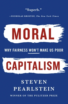 Moral Capitalism: Why Fairness Won't Make Us Poor Cover Image