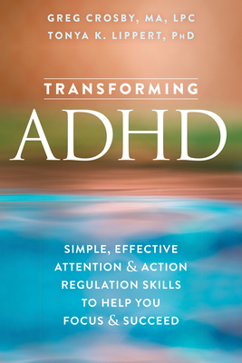 Transforming ADHD: Simple, Effective Attention and Action Regulation Skills to Help You Focus and Succeed Cover Image